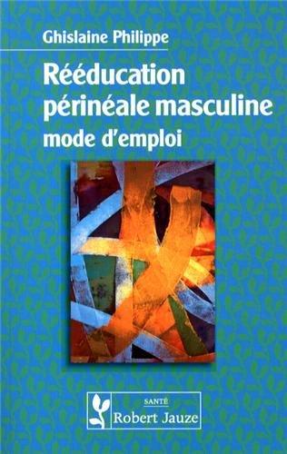 Rééducation perineale masculine mode d'emploi