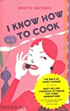 I Know How to Cook by Mathiot, Ginette ( AUTHOR ) Sep-15-2009 Hardback