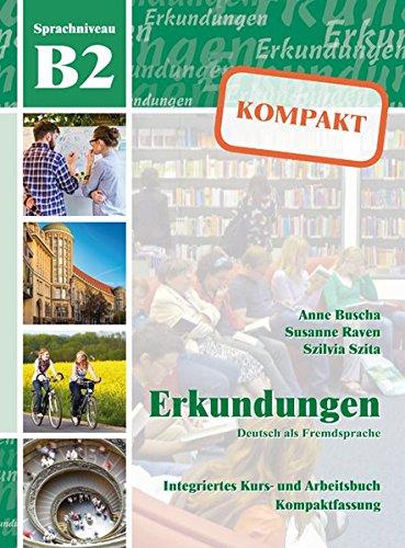 Erkundungen Deutsch als Fremdsprache KOMPAKT B2: Integriertes Kurs- und Arbeitsbuch