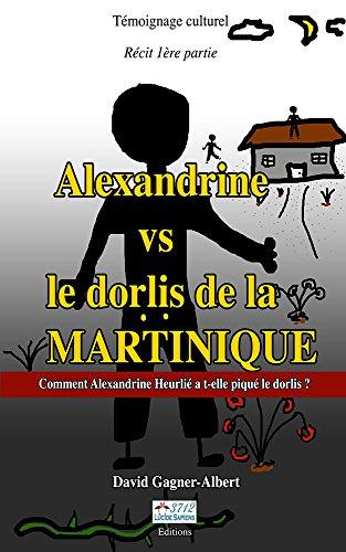 Alexandrine contre le dorlis de la Martinique: Comment Alexendrine Heurlié a t-elle piqué le dorlis ? (Collection Dorlis t. 1)