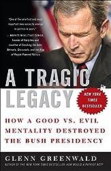 A Tragic Legacy: How a Good Vs. Evil Mentality Destroyed the Bush Presidency