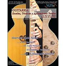 Guitarra: Escalas, Tecnicas Y Aplicaciones Totales: Lecciones para Principiantes y Profesionales (GUITAR: Total Scales Techniques and Applications) (Spanish Edition)