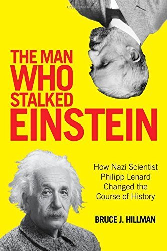 The Man Who Stalked Einstein: How Nazi Scientist Philipp Lenard Changed the Course of History by Hillman, Bruce J., Ertl-Wagner, Birgit, Wagner, Bernd C. (2015) Gebundene Ausgabe
