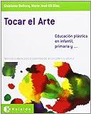 Tocar el arte - educacion plastica en infantil, primaria y. - 9788493833107