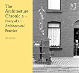 The Architecture Chronicle: Diary of an Architectural Practice (Design Research in Architecture)