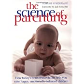 The Science of Parenting by Margot Sunderland (2008-09-01)