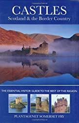 Castles, Scotland and the Border Country : The Essential Visitor Guide to the Best of the Region