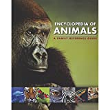 Encyclopedia of Animals A Family Reference Guide (Family Encyclopedia of Animals)