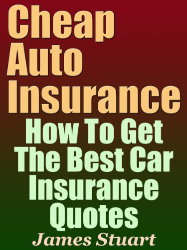 Cheap Auto Insurance: How To Get The Best Car Insurance Quotes (English Edition)