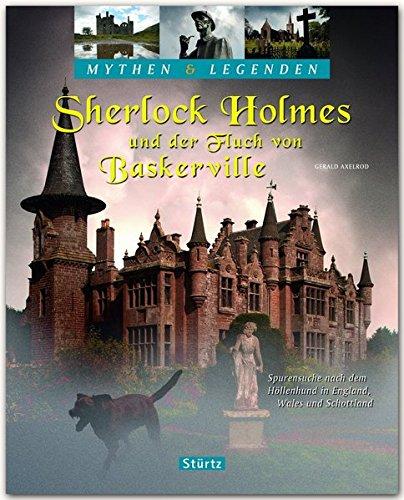 Mythen & Legenden - SHERLOCK HOLMES und der Fluch von Baskerville - Spurensuche nach dem Höllenhund in England, Wales und Schottland - Ein hochwertiger Fotoband mit über 175 Bildern - STÜRTZ Verlag
