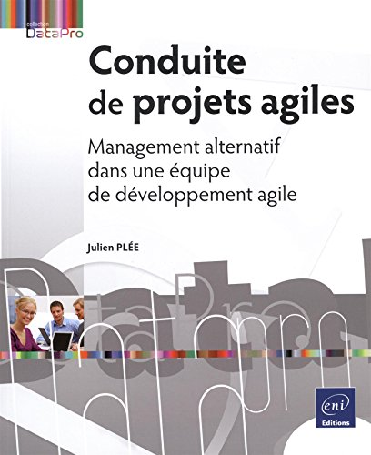 Conduite de projets agiles - Management alternatif dans une équipe de développement agile par Julien PLÉE