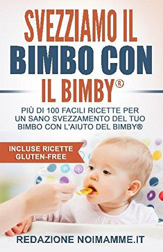 svezziamo-il-bimbo-con-il-bimbyr-piu-di-100-facili-ricette-per-un-sano-svezzamento-del-tuo-bimbo-con