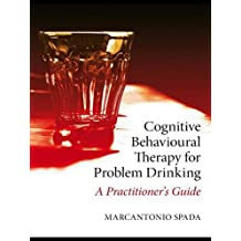 Cognitive Behavioural Therapy for Problem Drinking: A Practitioner's Guide by Marcantonio Spada (2010-07-16)