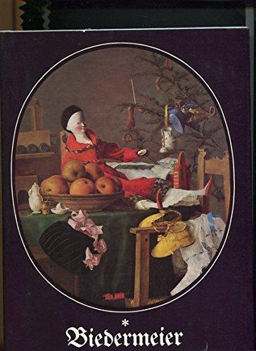 Biedermeier: Das Bild vom Biedermeier - Zeit und Kultur des Biedermeier - Kunst und Kunstleben des...