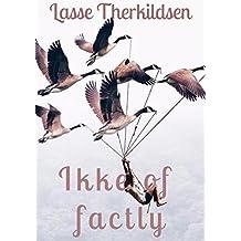 Ikke of factly (Danish Edition)