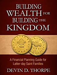 Building Wealth for Building the Kingdom: A Financial Planning Guide for Latter-day Saint Families (English Edition)