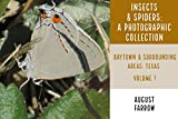Insects & Arachnids: A Photographic Collection: Baytown & Surrounding Areas:  Texas - Volume 1 (Arthropods of Baytown Area) (English Edition)