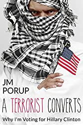 A Terrorist Converts (Book Three): Why I'm Voting for Hillary Clinton (English Edition)