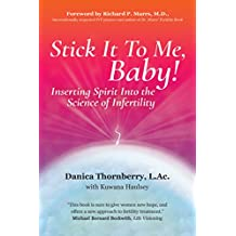 Stick It to Me, Baby!: Inserting Spirit into the Science of Infertility (English Edition)