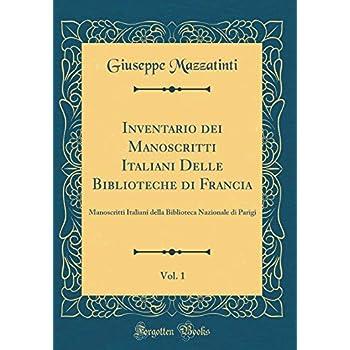 Inventario Dei Manoscritti Italiani Delle Biblioteche Di Francia, Vol. 1: Manoscritti Italiani Della Biblioteca Nazionale Di Parigi (Classic Reprint)