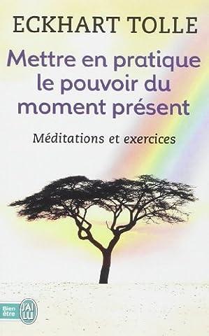 Mettre en pratique le pouvoir du moment présent : Enseignements essentiels, méditations et exercices pour jouir d'une vie libérée de Eckhart Tolle (26 janvier 2011) Broché