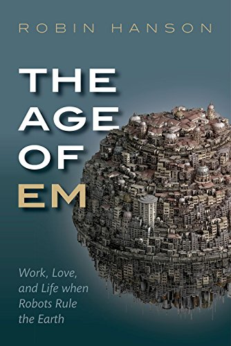 The Age of Em: Work, Love, and Life when Robots Rule the Earth di Robin Hanson