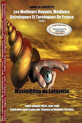 Tome 1 GUIDE de LAFAYETTE: Les meilleurs voyants, médiums, astrologues et tarologues de France par Jean-Maximillie de La Croix de Lafayette