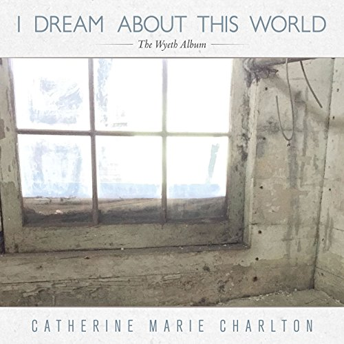 i-dream-about-this-world-the-wyeth-album