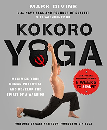 Kokoro Yoga: Maximize Your Human Potential and Develop the Spirit of a Warrior--the SEALfit Way (English Edition)
