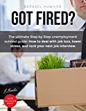 Got Fired?: The ultimate step by step unemployment survival guide: How to deal with job loss, lower stress, and rock your next job interview.