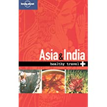 Lonely Planet Healthy Travel - Asia & India (Lonely Planet Healthy Asia & India)