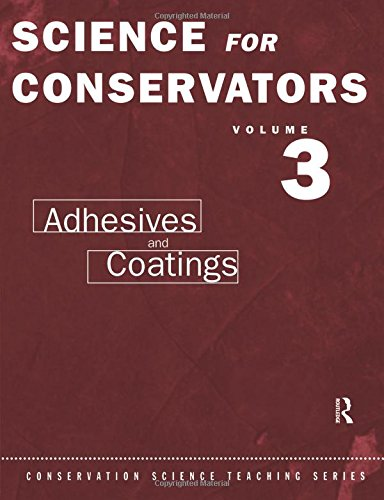 003: The Science For Conservators Series: Volume 3: Adhesives and Coatings: Adhesives and Coatings Vol 3 (Heritage: Care-Preservation-Management)