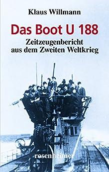 Das Boot U 188 - Zeitzeugenbericht aus dem Zweiten Weltkrieg