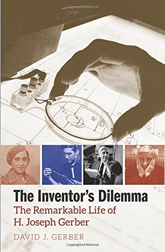The Inventor`s Dilemma - The Remarkable Life of H. Joseph Gerber