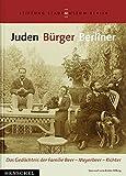 Juden Bürger Berliner: Das Gedächtnis der Familie Beer - Meyerbeer - Richter