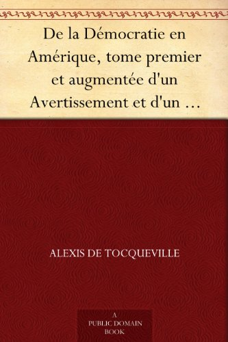 Couverture du livre De la Démocratie en Amérique, tome premier et augmentée d'un Avertissement et d'un Examen comparatif de la Démocratie aux États-Unis et en Suisse