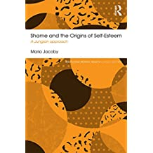 Shame and the Origins of Self-Esteem: A Jungian approach (Routledge Mental Health Classic Editions) (English Edition)