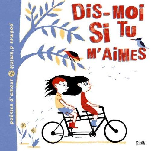 Dis-moi si tu maimes: Poèmes d amour, poèmes d amitié par Jean-Hugues Malineau