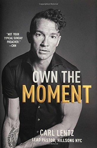 Own The Moment par Carl Lentz