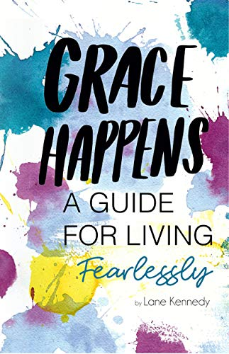 Grace Happens: A Guide To Living Fearlessly (English Edition)