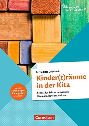 So gelingt's - Der Kita-Ratgeber - Material und Raum: Kinder(t)räume in der Kita: Schritt für Schritt individuelle Raumkonzepte entwickeln. Ratgeber