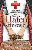 Die Hafenschwester (1): Als wir zu träumen wagten - Roman (Die Hafenschwester-Serie, Band 1) von Melanie Metzenthin