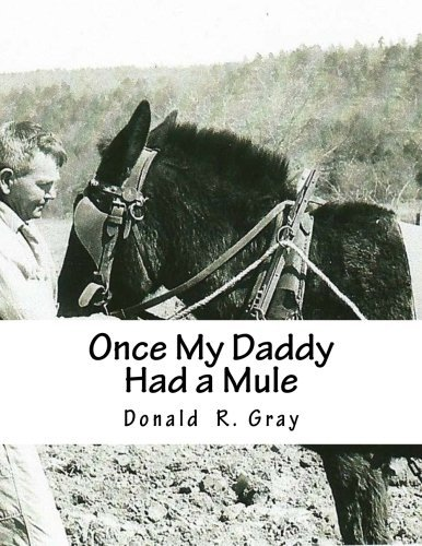 Once My Daddy Had a Mule: Musings about growing up in the Ozarks from an old Arkansas hillbilly by Donald R Gray (2012-05-05)