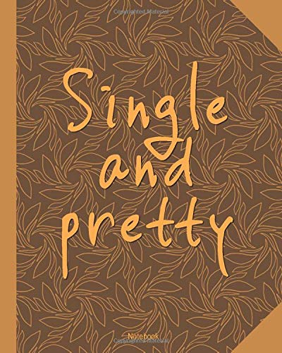 Single and pretty: Motivational Notebook for single girls 8x10