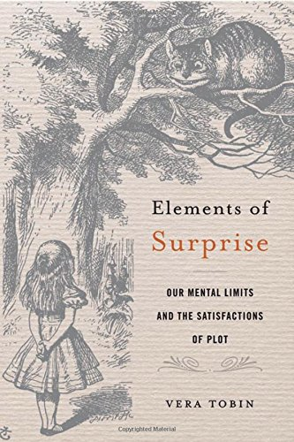 Elements of Surprise – Our Mental Limits and the Satisfactions of Plot