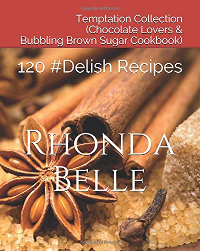 Temptation Collection (Chocolate Lover's Cookbook & Bubbling Brown Sugar): 120 #Delish Recipes (Bubbling Sugar Brown)