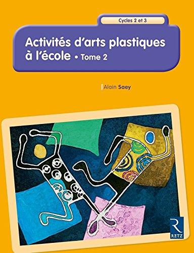 Activités d'arts plastiques à l'école - Tome 2 (2) par Alain Saey