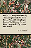Lamps and Lampshade Making - Including the Pedestal Table Lamp, Pendant Ceiling Light, Bracket Wall Fixture, Portable Floor Lamp, and Fifty Lamps and Shades (English Edition)