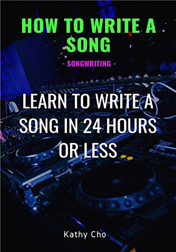 How To Write A Song: Songwriting: Learn To Write A Song In 24 Hours Or Less (Songwriting, Writing better lyrics, Writing melodies, Songwriting exercises Book 1) (English Edition) par Kathy  Cho