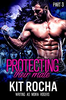 Protecting Their Mate: Part Three (The Last Pack) (English Edition) von [Rocha, Kit, Rogers, Moira, Thorne, Mia]